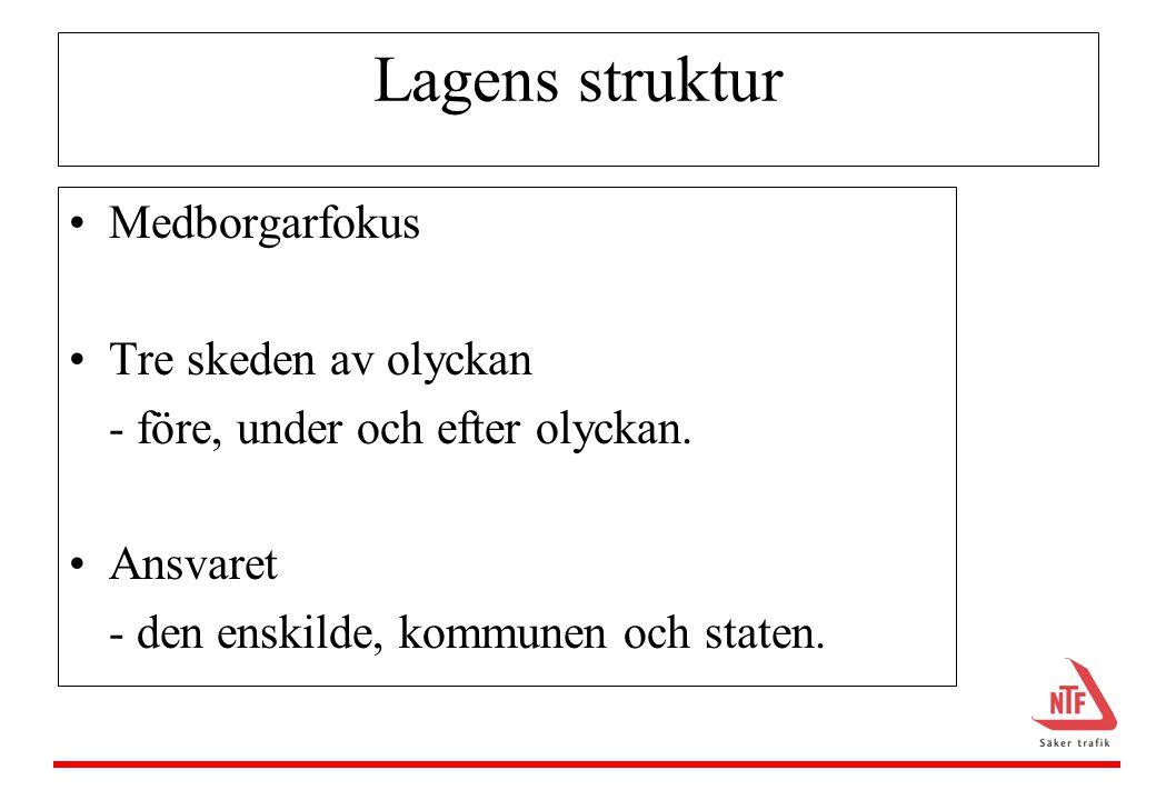 Lagens struktur •Medborgarfokus •Tre skeden av olyckan - före, under och efter olyckan.