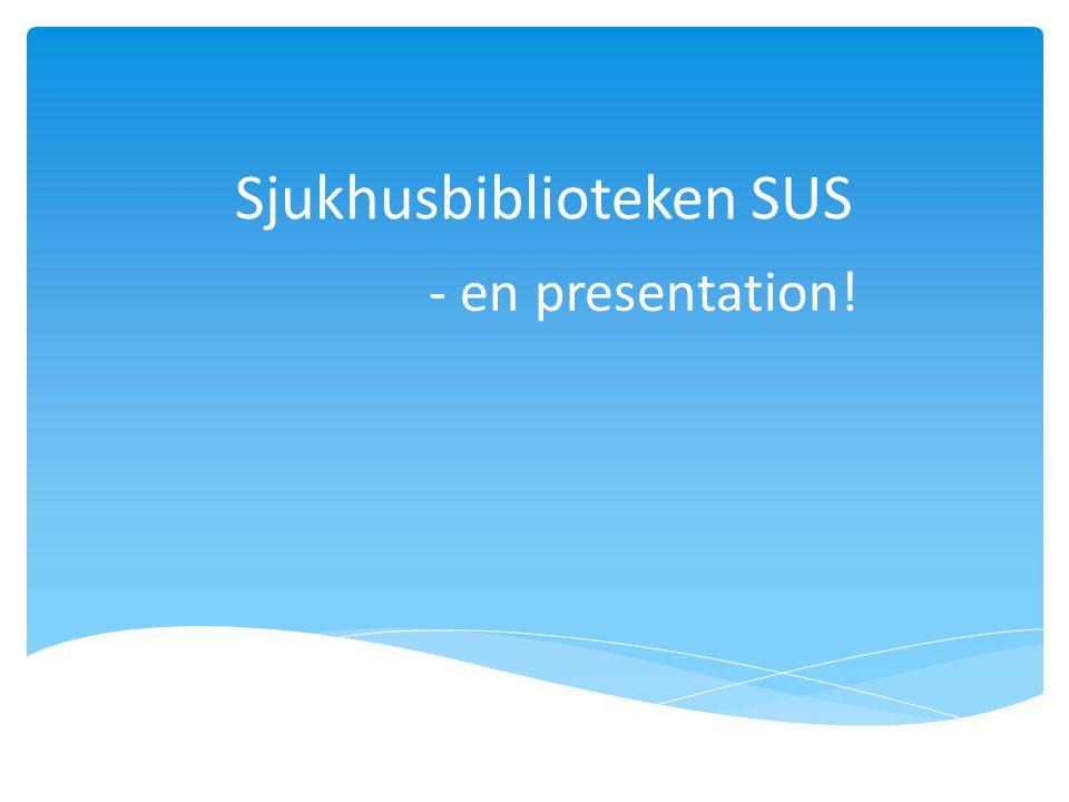 Sjukhusbiblioteken SUS - en presentation!