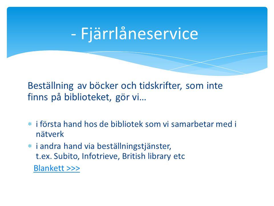 Beställning av böcker och tidskrifter, som inte finns på biblioteket, gör vi…  i första hand hos de bibliotek som vi samarbetar med i nätverk  i and