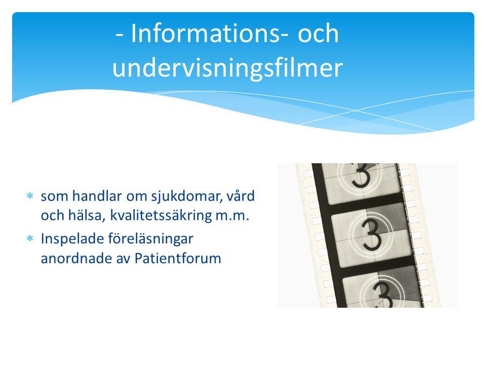 - Informations- och undervisningsfilmer  som handlar om sjukdomar, vård och hälsa, kvalitetssäkring m.m.  Inspelade föreläsningar anordnade av Patie