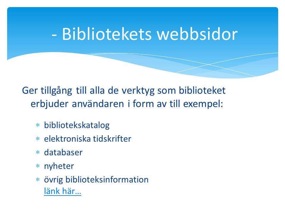  bibliotekskatalog  elektroniska tidskrifter  databaser  nyheter  övrig biblioteksinformation länk här… länk här… - Bibliotekets webbsidor Ger ti