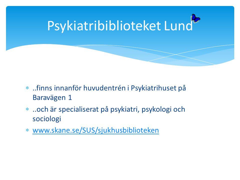 ..finns innanför huvudentrén i Psykiatrihuset på Baravägen 1 ..och är specialiserat på psykiatri, psykologi och sociologi  www.skane.se/SUS/sjukhus