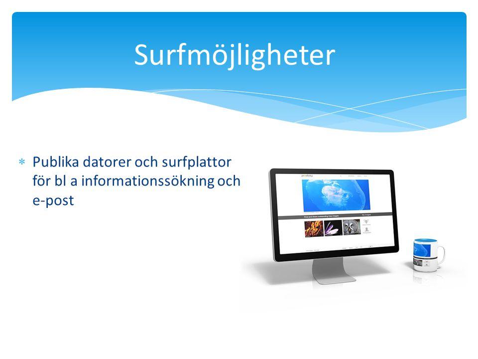 Surfmöjligheter  Publika datorer och surfplattor för bl a informationssökning och e-post