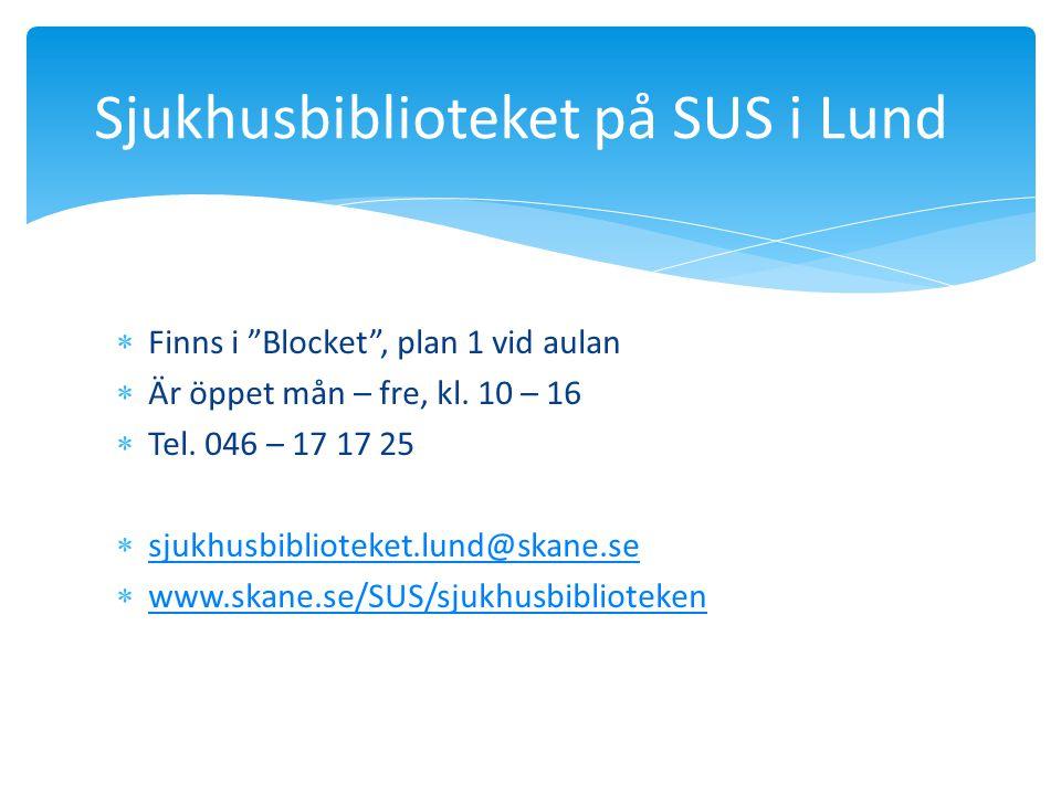 """ Finns i """"Blocket"""", plan 1 vid aulan  Är öppet mån – fre, kl. 10 – 16  Tel. 046 – 17 17 25  sjukhusbiblioteket.lund@skane.se sjukhusbiblioteket.lu"""