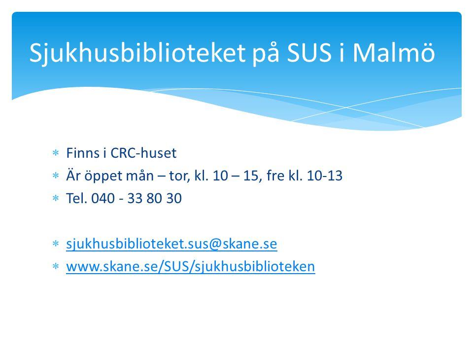  Finns i CRC-huset  Är öppet mån – tor, kl. 10 – 15, fre kl. 10-13  Tel. 040 - 33 80 30  sjukhusbiblioteket.sus@skane.se sjukhusbiblioteket.sus@sk