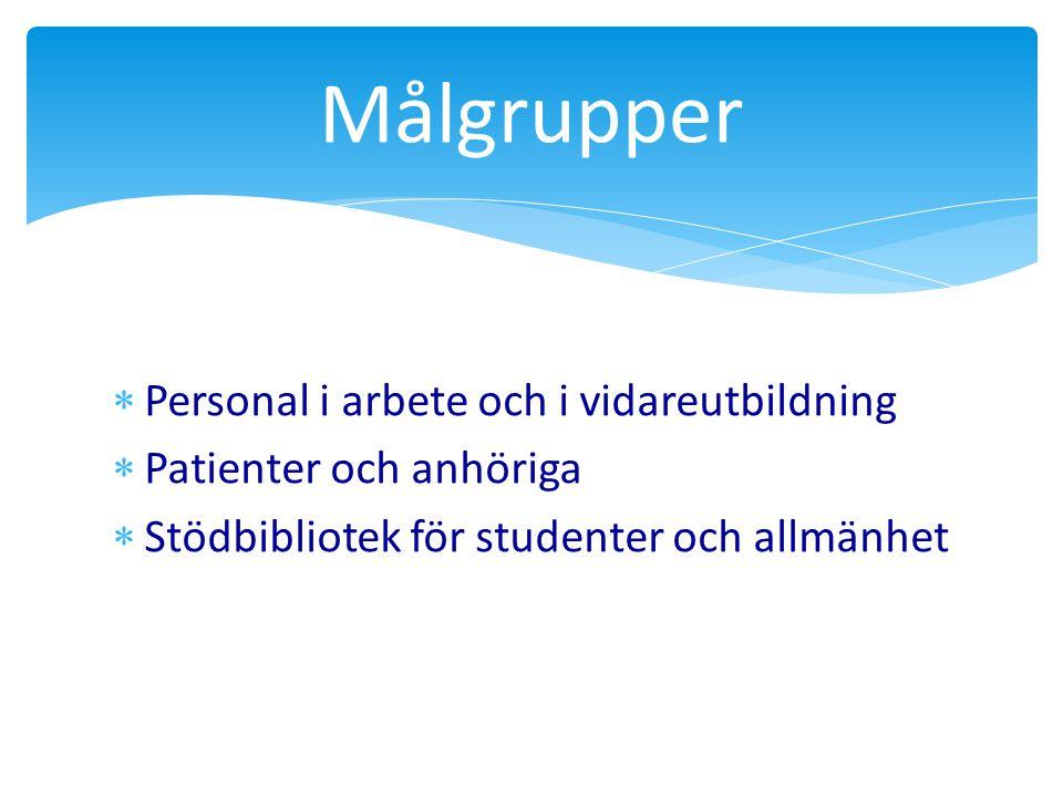  Personal i arbete och i vidareutbildning  Patienter och anhöriga  Stödbibliotek för studenter och allmänhet Målgrupper