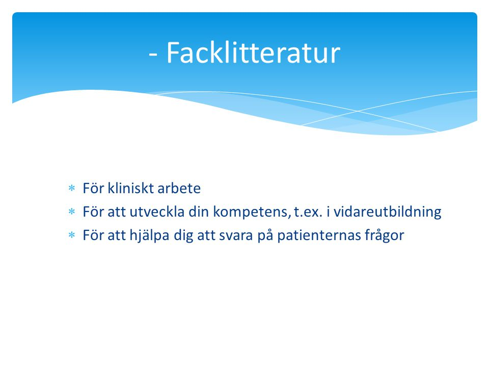 - Medicinska tidskrifter  I tryckt form, med fri kopiering  I elektronisk form via MedSök