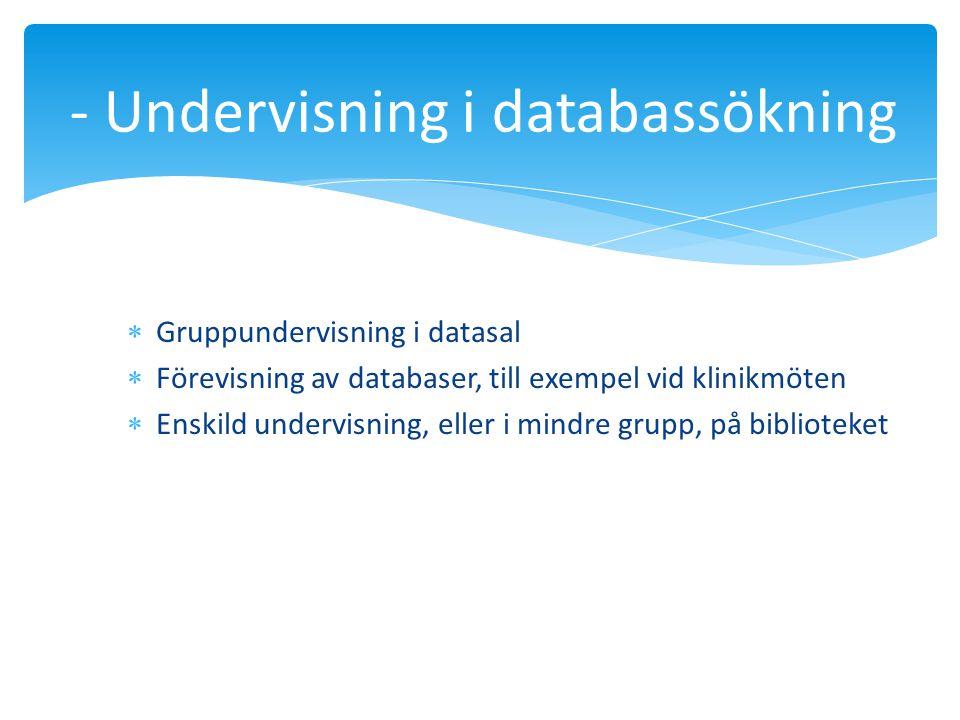  Gruppundervisning i datasal  Förevisning av databaser, till exempel vid klinikmöten  Enskild undervisning, eller i mindre grupp, på biblioteket -