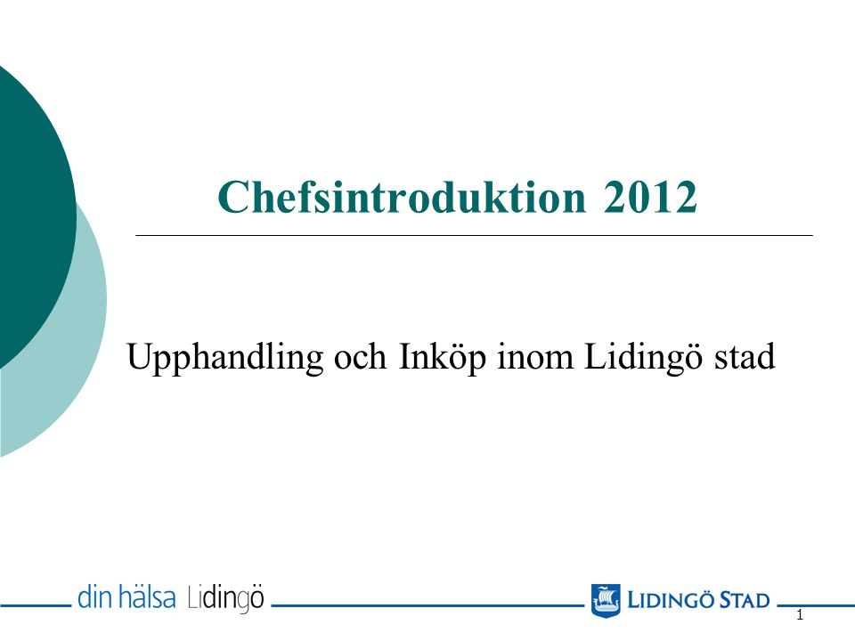 1 Chefsintroduktion 2012 Upphandling och Inköp inom Lidingö stad
