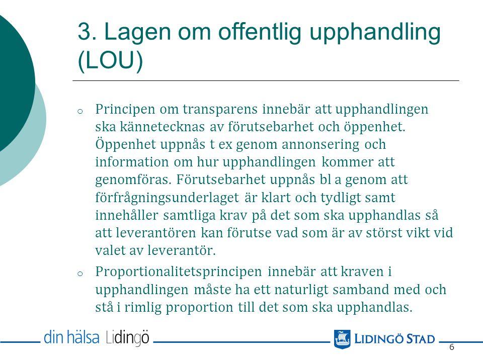 3. Lagen om offentlig upphandling (LOU) En god affärsetik har sin utgångspunkt i de fem grundläggande EU-principerna om icke-diskriminering, likabehan