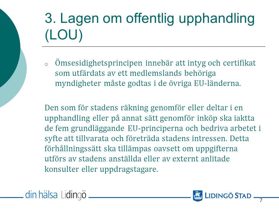 3. Lagen om offentlig upphandling (LOU) o Principen om transparens innebär att upphandlingen ska kännetecknas av förutsebarhet och öppenhet. Öppenhet