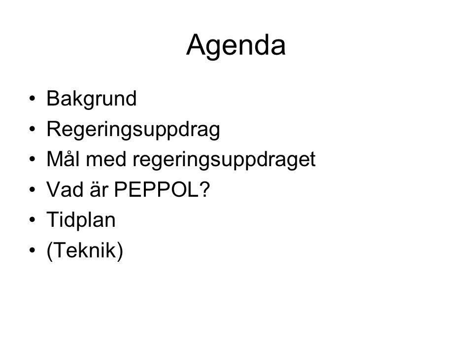 Agenda •Bakgrund •Regeringsuppdrag •Mål med regeringsuppdraget •Vad är PEPPOL? •Tidplan •(Teknik)