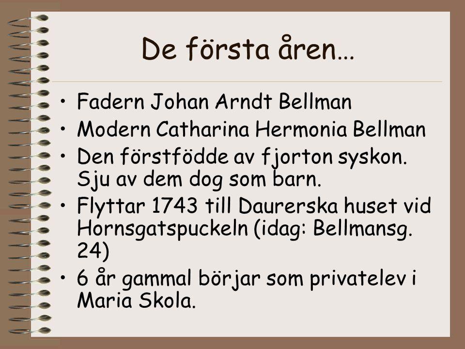 De första åren… •Fadern Johan Arndt Bellman •Modern Catharina Hermonia Bellman •Den förstfödde av fjorton syskon. Sju av dem dog som barn. •Flyttar 17
