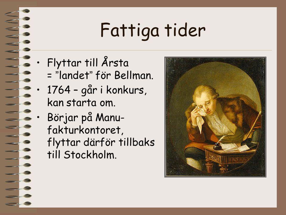 """Fattiga tider •Flyttar till Årsta = """"landet"""" för Bellman. •1764 – går i konkurs, kan starta om. •Börjar på Manu- fakturkontoret, flyttar därför tillba"""