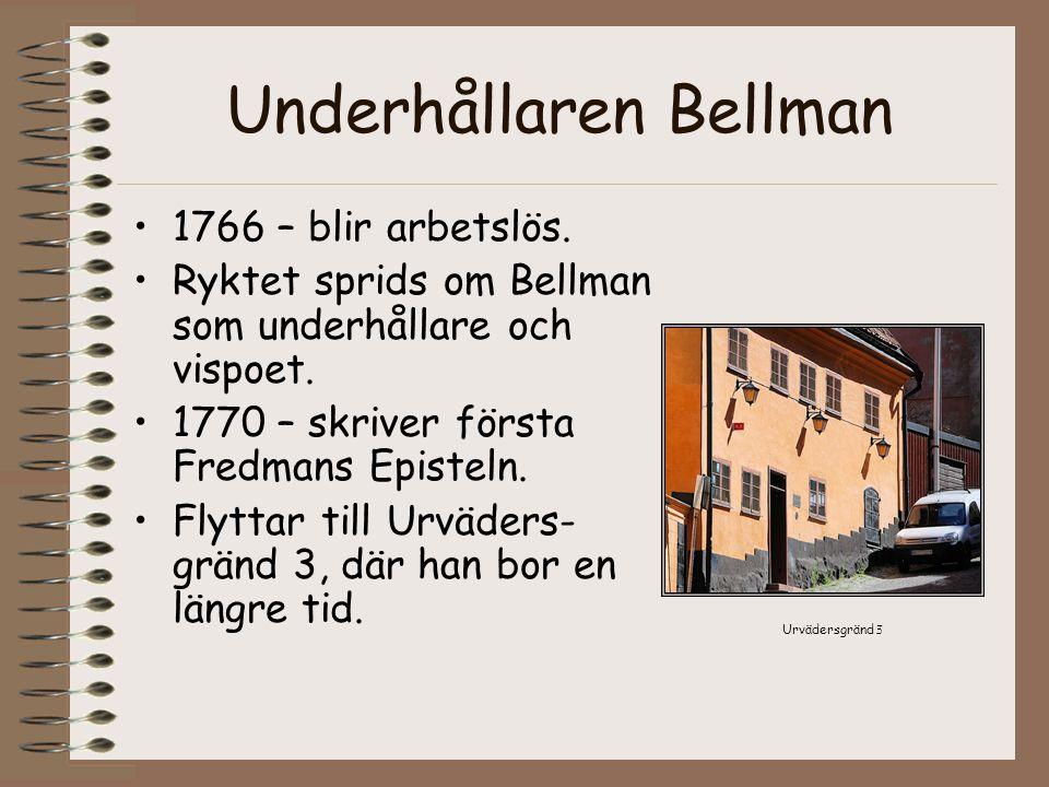 Underhållaren Bellman •1766 – blir arbetslös. •Ryktet sprids om Bellman som underhållare och vispoet. •1770 – skriver första Fredmans Episteln. •Flytt