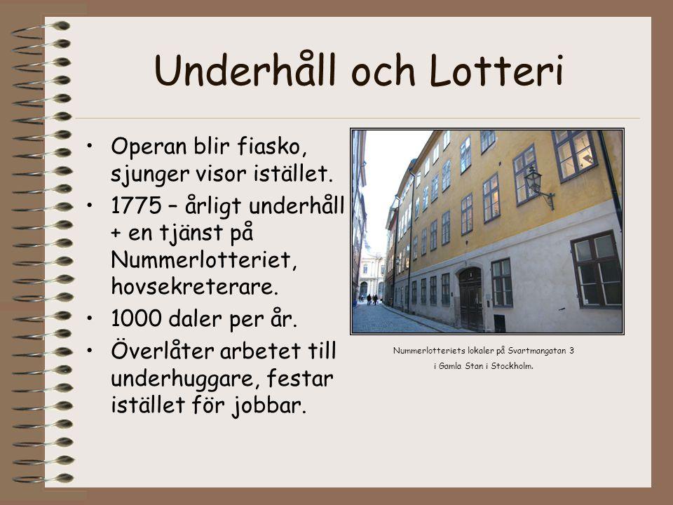 Underhåll och Lotteri •Operan blir fiasko, sjunger visor istället. •1775 – årligt underhåll + en tjänst på Nummerlotteriet, hovsekreterare. •1000 dale