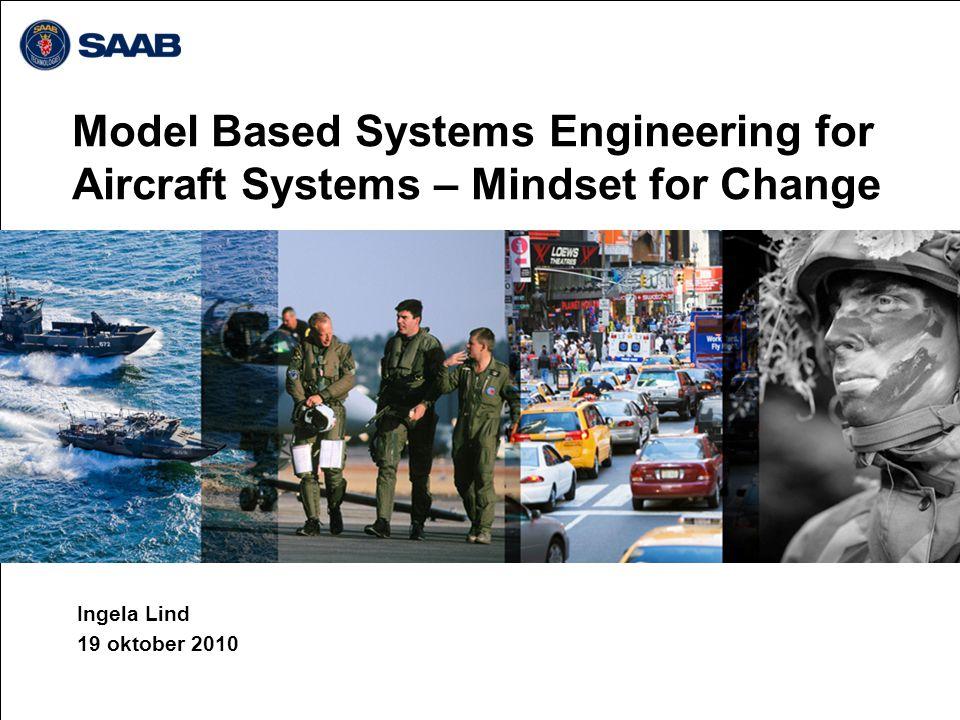 Model Based Systems Engineering for Aircraft Systems – Mindset for Change Ingela Lind 19 oktober 2010