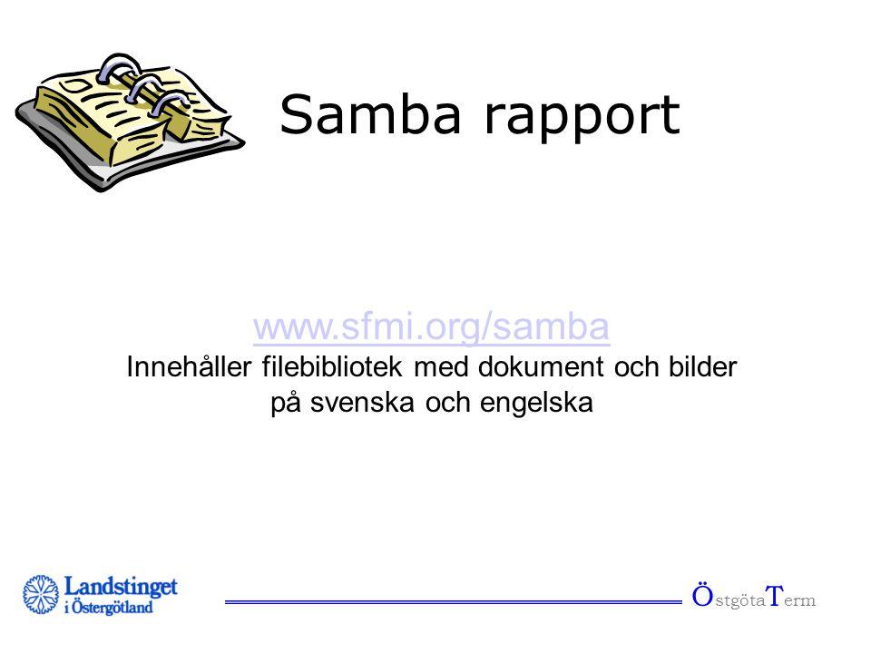Ö stgöta T erm Samba rapport www.sfmi.org/samba Innehåller filebibliotek med dokument och bilder på svenska och engelska