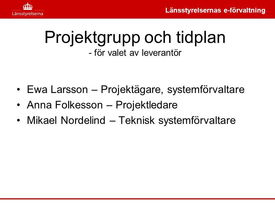 Projektgrupp och tidplan - för valet av leverantör •Ewa Larsson – Projektägare, systemförvaltare •Anna Folkesson – Projektledare •Mikael Nordelind – Teknisk systemförvaltare