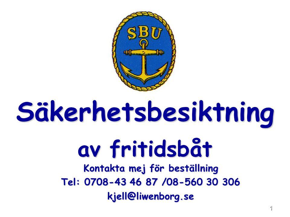 1 Säkerhetsbesiktning av fritidsbåt Kontakta mej för beställning Tel: 0708-43 46 87 /08-560 30 306 kjell@liwenborg.se