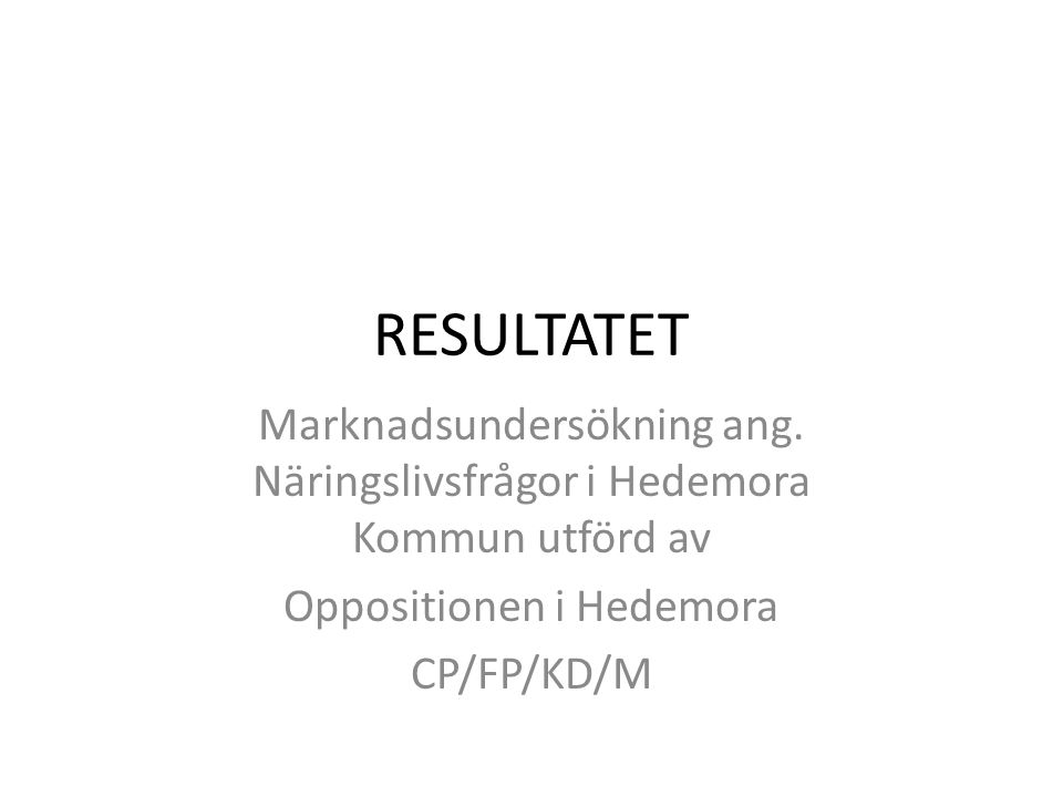 RESULTATET Marknadsundersökning ang. Näringslivsfrågor i Hedemora Kommun utförd av Oppositionen i Hedemora CP/FP/KD/M