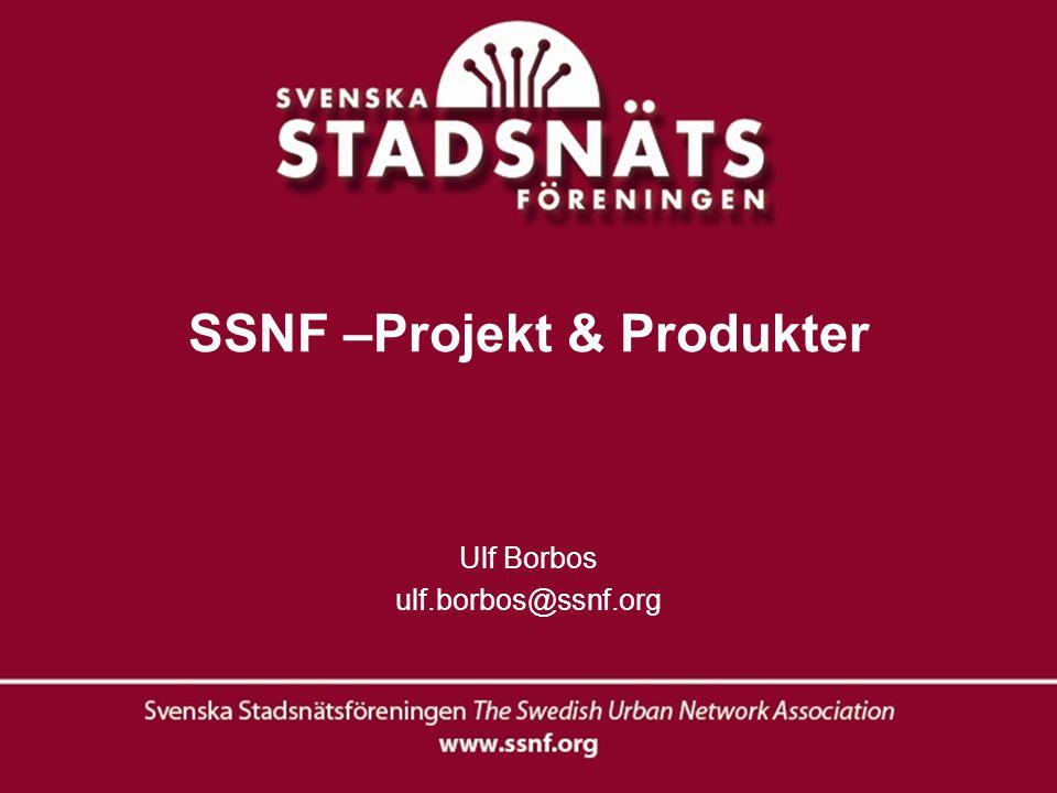 SSNF –Projekt & Produkter Ulf Borbos ulf.borbos@ssnf.org