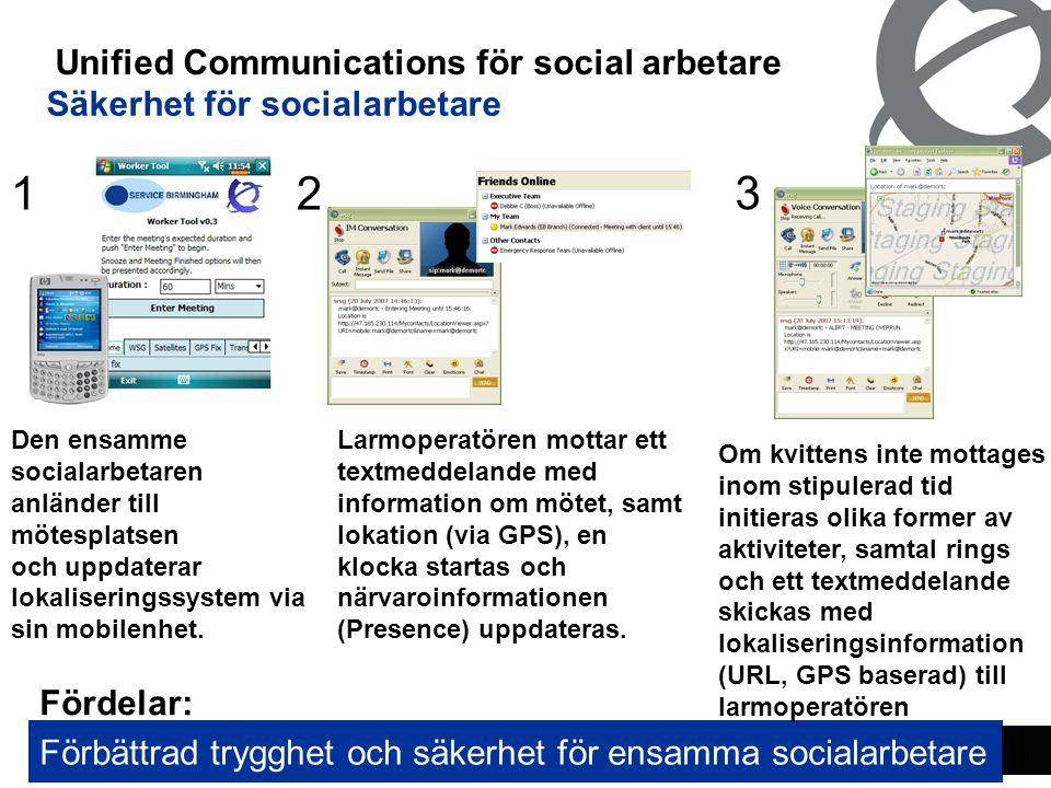 17 Unified Communications för social arbetare Säkerhet för socialarbetare Fördelar: Förbättrad trygghet och säkerhet för ensamma socialarbetare 2 Larm