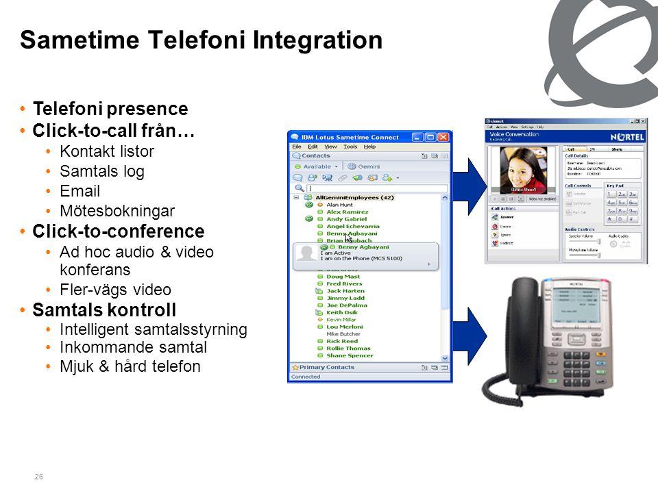 26 Sametime Telefoni Integration •Telefoni presence •Click-to-call från… •Kontakt listor •Samtals log •Email •Mötesbokningar •Click-to-conference •Ad