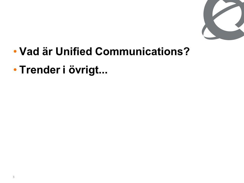 6 •Vad är Unified Communications? •Trender i övrigt...