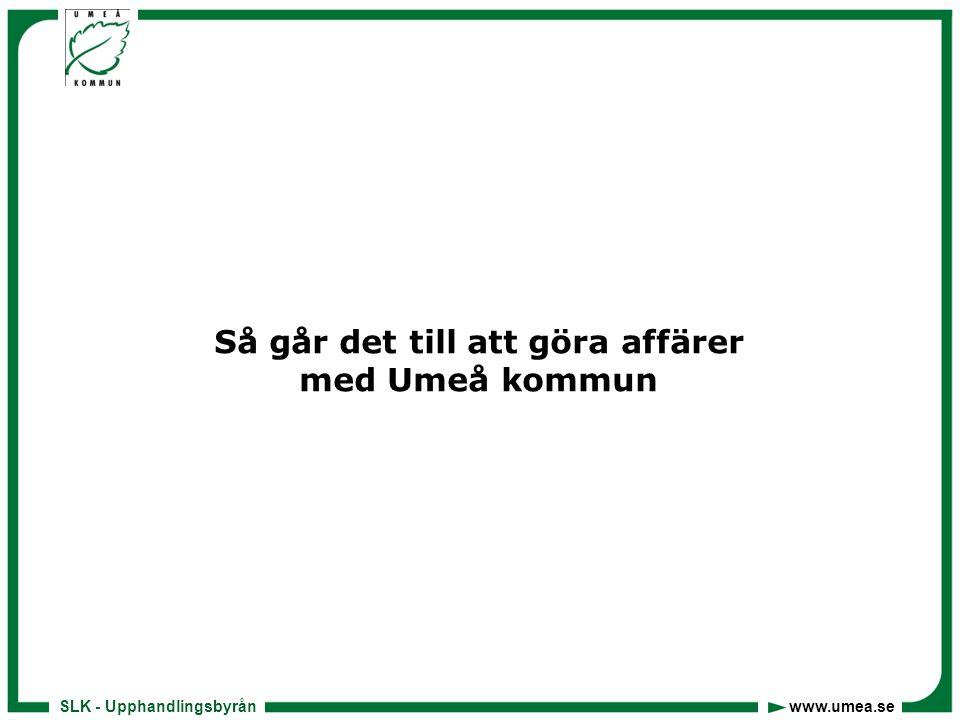 SLK - Upphandlingsbyrån www.umea.se Så går det till att göra affärer med Umeå kommun
