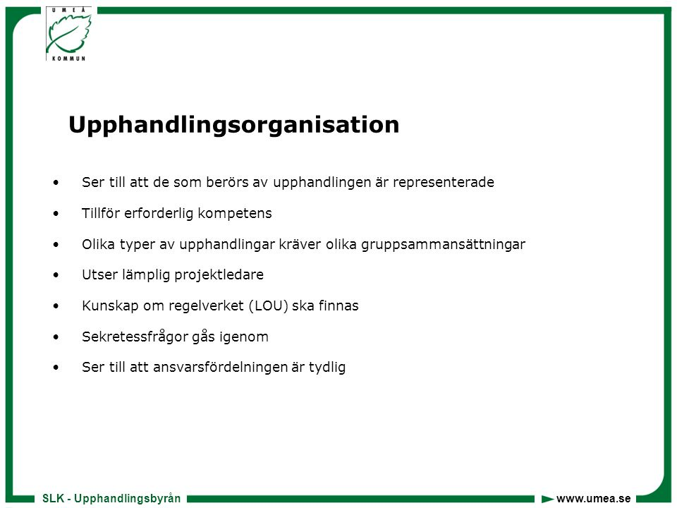 SLK - Upphandlingsbyrån www.umea.se Att tänka på vid anbudsgivning • Läs igenom förfrågningsunderlaget noggrant - Läs gärna fler gånger.