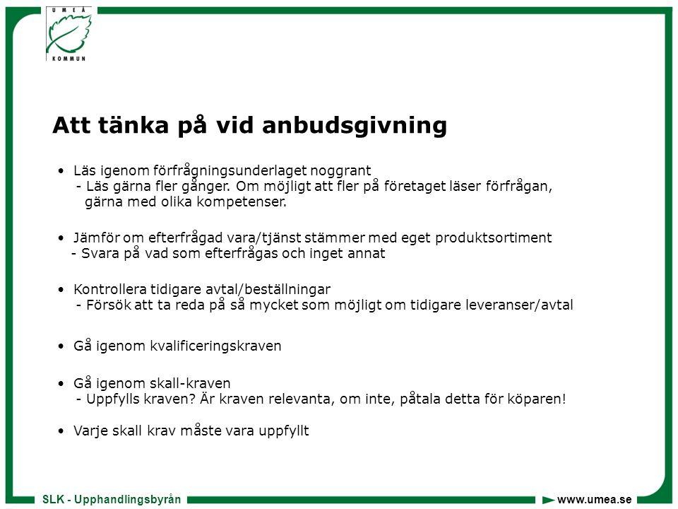 SLK - Upphandlingsbyrån www.umea.se Att tänka på vid anbudsgivning • Läs igenom utvärderingskriterierna - Är det rangordnat eller viktat.
