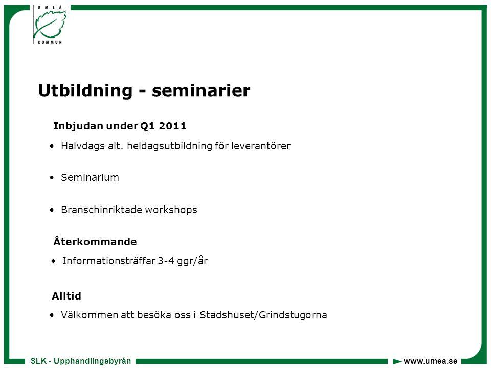 SLK - Upphandlingsbyrån www.umea.se Utbildning - seminarier • Halvdags alt. heldagsutbildning för leverantörer • Seminarium • Branschinriktade worksho