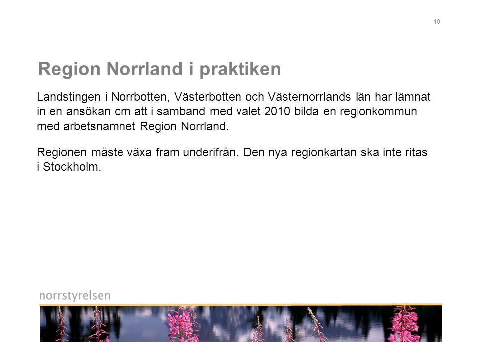 10 Region Norrland i praktiken Landstingen i Norrbotten, Västerbotten och Västernorrlands län har lämnat in en ansökan om att i samband med valet 2010 bilda en regionkommun med arbetsnamnet Region Norrland.