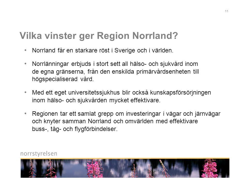 11 Vilka vinster ger Region Norrland.• Norrland får en starkare röst i Sverige och i världen.