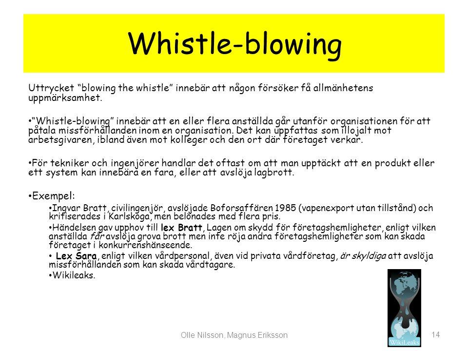 """Whistle-blowing Uttrycket """"blowing the whistle"""" innebär att någon försöker få allmänhetens uppmärksamhet. • """"Whistle-blowing"""" innebär att en eller fle"""