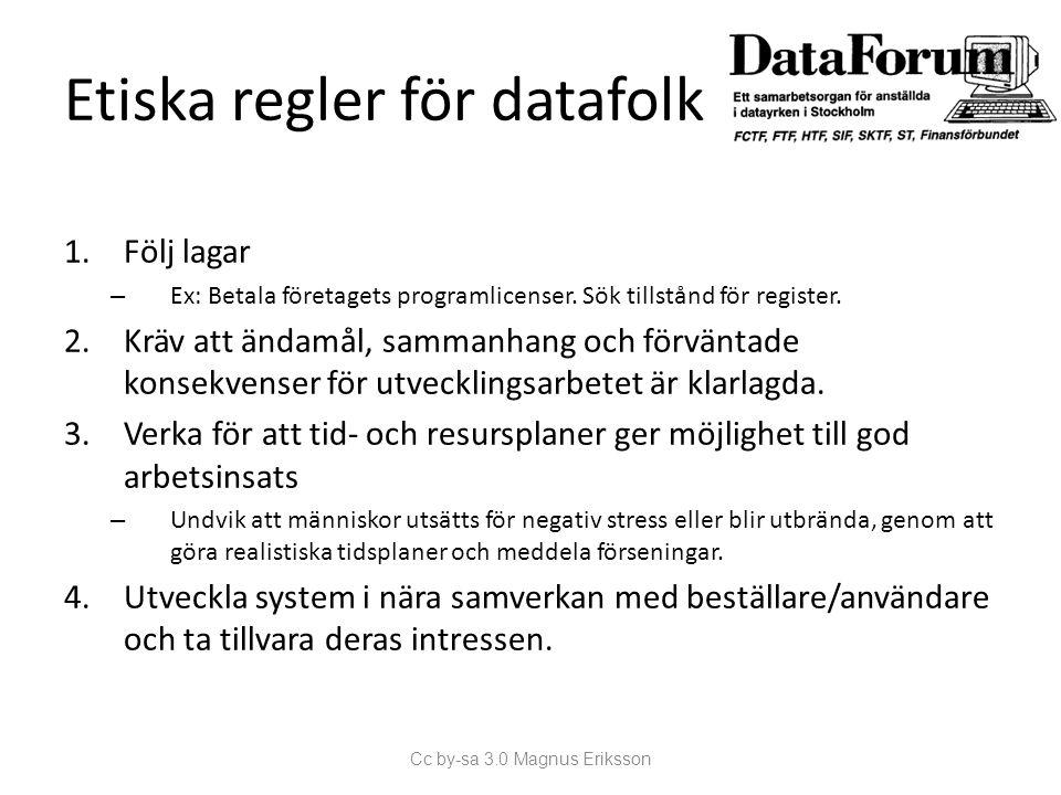 Etiska regler för datafolk 1.Följ lagar – Ex: Betala företagets programlicenser. Sök tillstånd för register. 2.Kräv att ändamål, sammanhang och förvän
