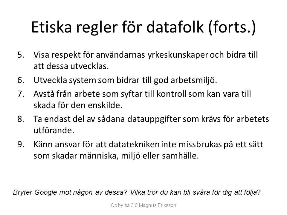 Etiska regler för datafolk (forts.) 5.Visa respekt för användarnas yrkeskunskaper och bidra till att dessa utvecklas. 6.Utveckla system som bidrar til