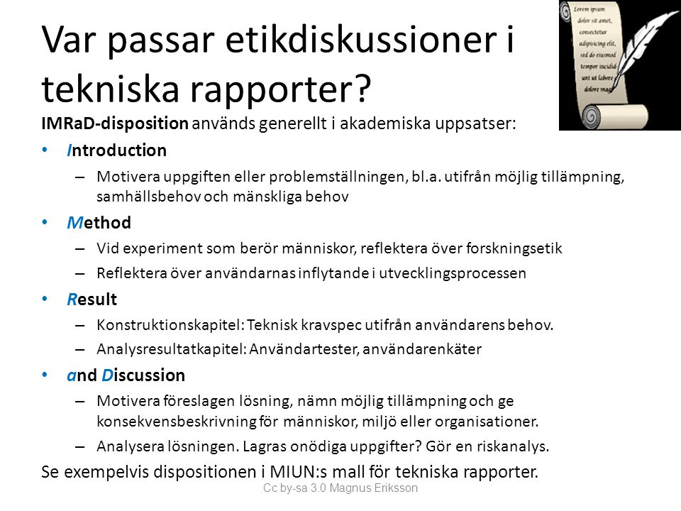 Var passar etikdiskussioner i tekniska rapporter? IMRaD-disposition används generellt i akademiska uppsatser: • Introduction – Motivera uppgiften elle