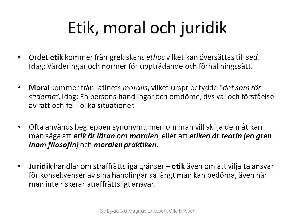 Etik, moral och juridik • Ordet etik kommer från grekiskans ethos vilket kan översättas till sed. Idag: Värderingar och normer för uppträdande och för