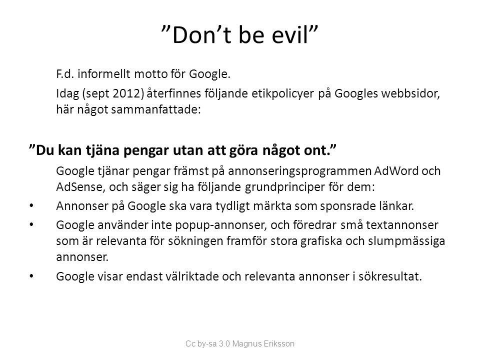 Don't be evil Sammanfattning av etikpolicyer från Googles webbsidor sept 2012 (forts.) Demokrati på webben • Google säger sig aldrig manipulera rangordningen för att partner ska komma högre upp i sökresultaten.