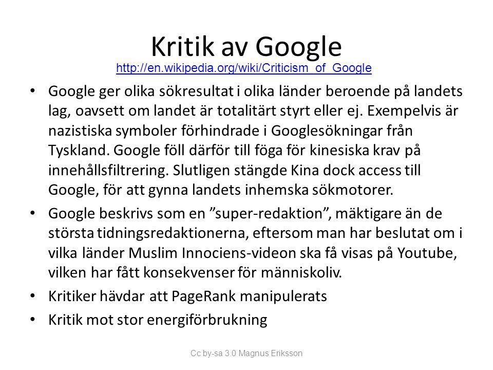 Kritik av Google • Google ger olika sökresultat i olika länder beroende på landets lag, oavsett om landet är totalitärt styrt eller ej. Exempelvis är