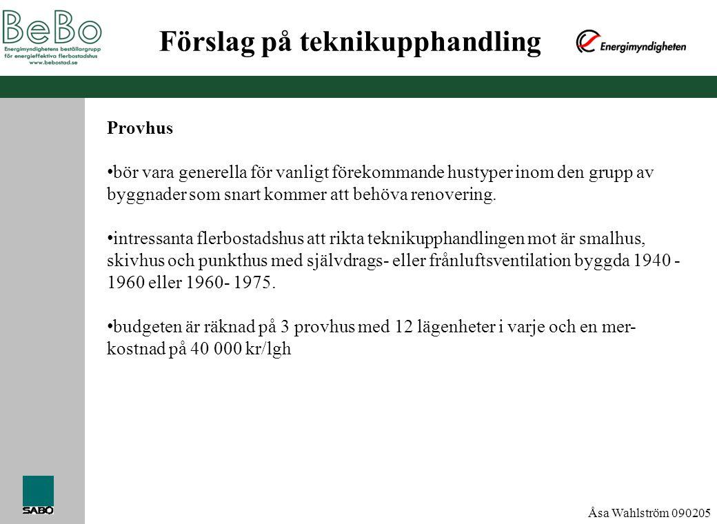 Åsa Wahlström 090205 Förslag på teknikupphandling Provhus • bör vara generella för vanligt förekommande hustyper inom den grupp av byggnader som snart