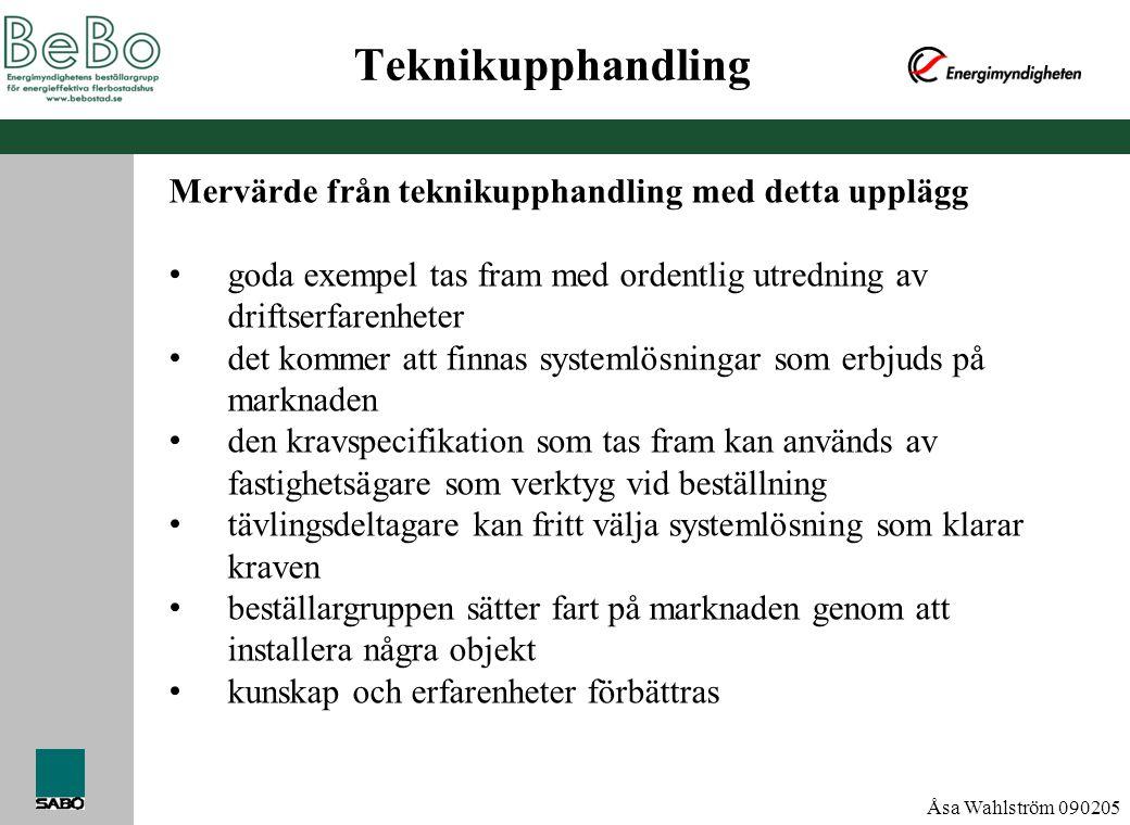 Åsa Wahlström 090205 Teknikupphandling Mervärde från teknikupphandling med detta upplägg • goda exempel tas fram med ordentlig utredning av driftserfa