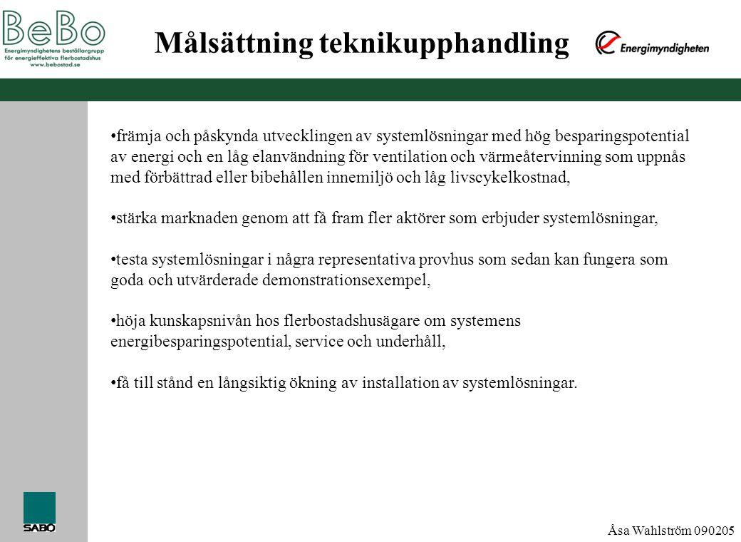 Åsa Wahlström 090205 Målsättning teknikupphandling • främja och påskynda utvecklingen av systemlösningar med hög besparingspotential av energi och en