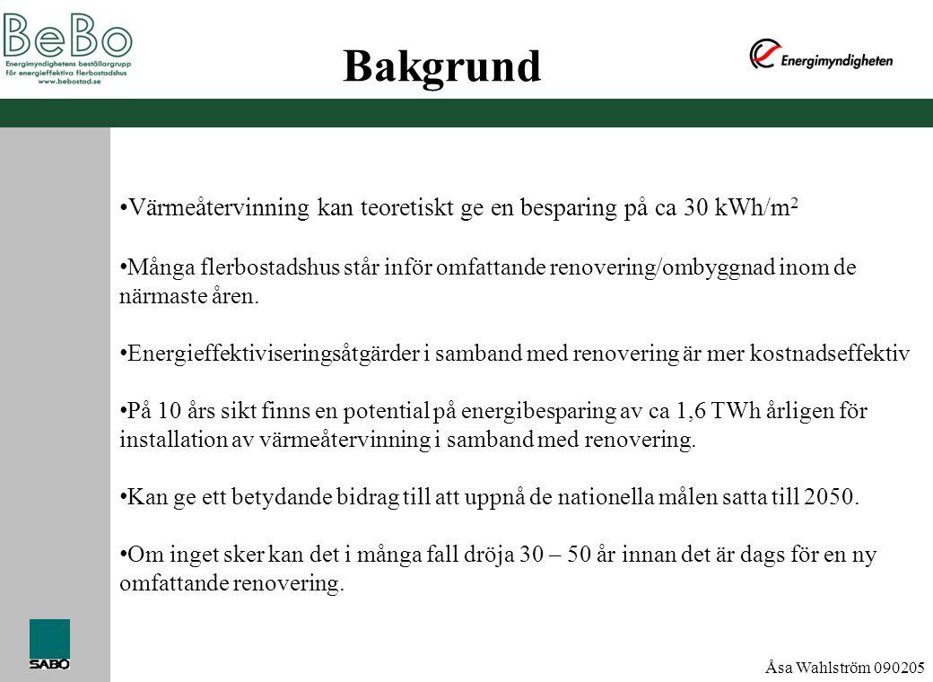 Åsa Wahlström 090205 Bakgrund • Värmeåtervinning kan teoretiskt ge en besparing på ca 30 kWh/m 2 • Många flerbostadshus står inför omfattande renoveri