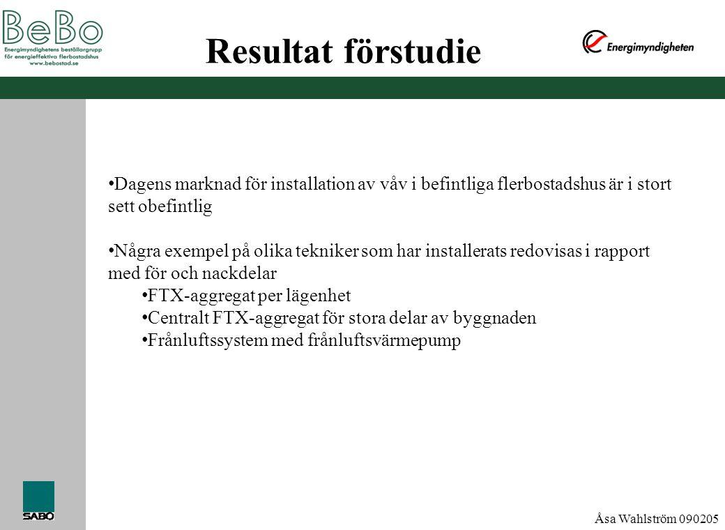 Åsa Wahlström 090205 Resultat förstudie • Driftserfarenheter från våv i befintliga flerbostadshus är liten • håller den prestanda som utlovas.