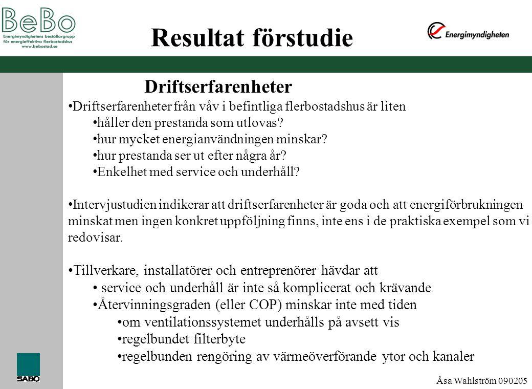 Åsa Wahlström 090205 Resultat förstudie • Driftserfarenheter från våv i befintliga flerbostadshus är liten • håller den prestanda som utlovas? • hur m