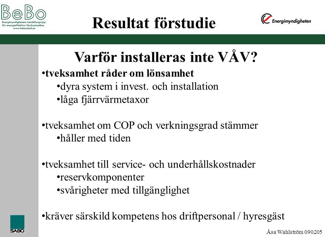Åsa Wahlström 090205 Resultat förstudie • tveksamhet råder om lönsamhet • dyra system i invest. och installation • låga fjärrvärmetaxor • tveksamhet o