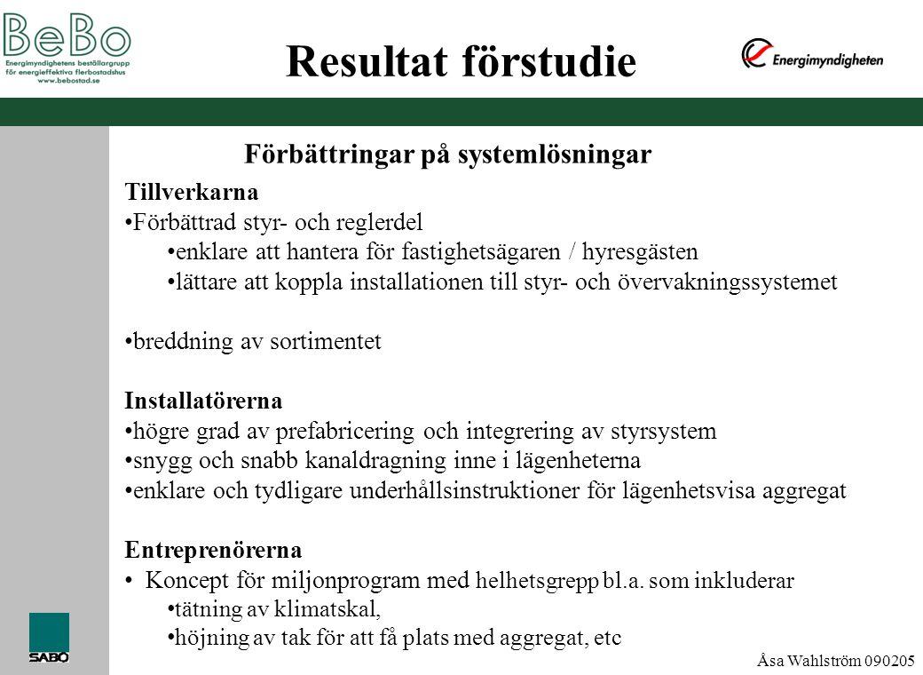 Åsa Wahlström 090205 Tillverkarna • Förbättrad styr- och reglerdel • enklare att hantera för fastighetsägaren / hyresgästen • lättare att koppla insta